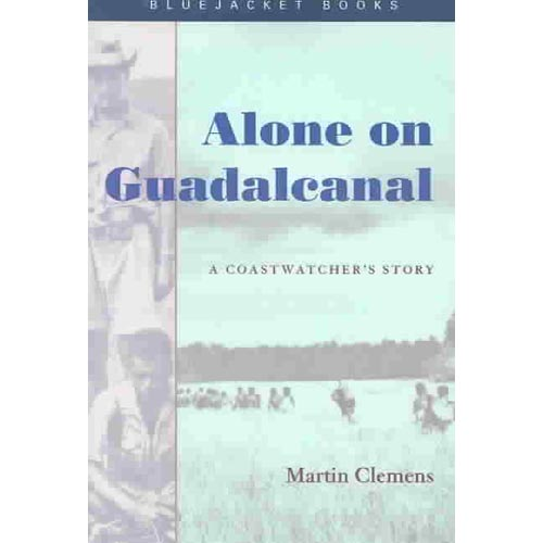 Alone on Guadalcanal: A Coastwatcher's Story
