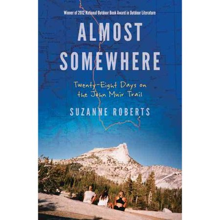 Almost Somewhere: Twenty-Eight Days on the John Muir Trail by