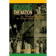 Rousing the Nation : Radical Culture in Depression America