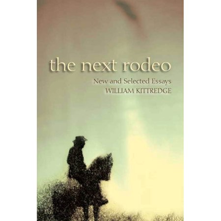The Next Rodeo : New and Selected Essays ()