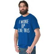 Sassy Short Sleeve T-Shirt Tees Tshirts I Woke Up Like This Sarcastic Fashion Style