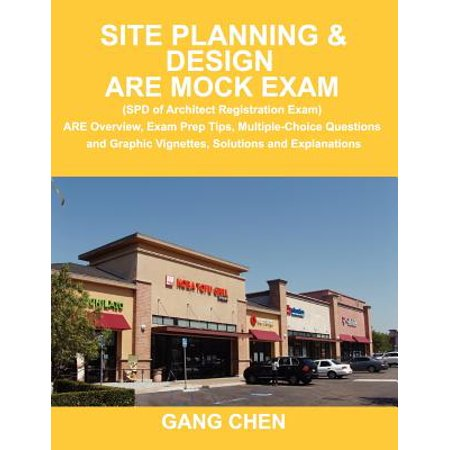 Site Planning & Design Are Mock Exam (SPD of Architect Registration Exam) : Are Overview, Exam Prep Tips, Multiple-Choice Questions and Graphic Vignettes, Solutions and Explanations