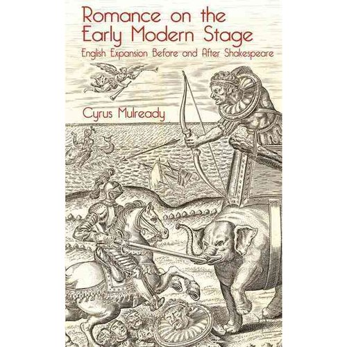 Romance on the Early Modern Stage: English Expansion Before and After Shakespeare