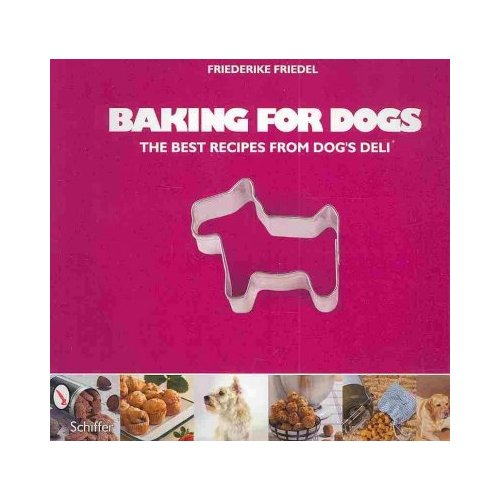Baking for Dogs: The Best Recipes from Dog's Deli