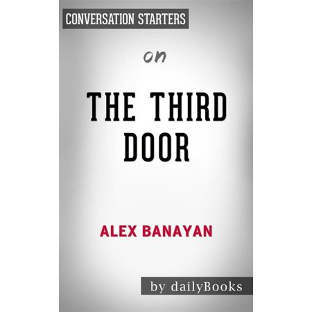 The Third Door: The Wild Quest to Uncover How the World's Most Successful People Launched Their Careers by Alex Banayan | Conversation Starters -
