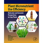 Plant Micronutrient Use Efficiency : Molecular and Genomic Perspectives in Crop Plants