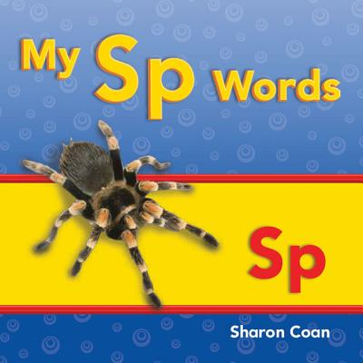 My Sp Words (More Consonants, Blends, and Digraphs)