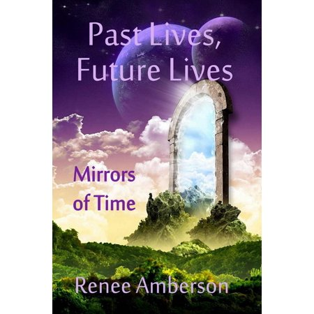 Past Lives, Future Lives: Mirrors of Time - eBook