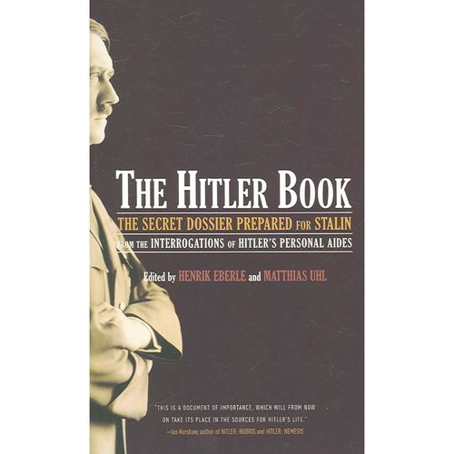 The Hitler Book: The Secret Dossier Prepared for Stalin from the Interrogations of Hitler's Personal Aides
