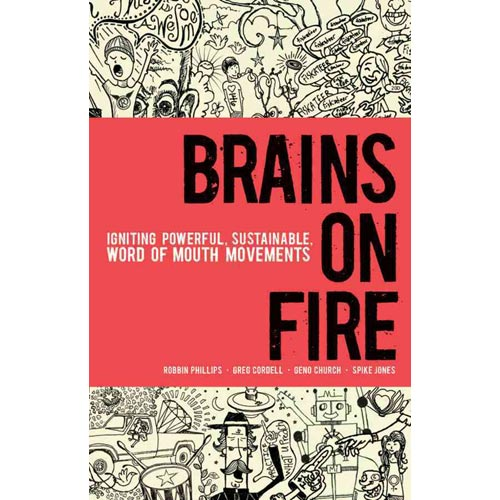 Brains on Fire : Igniting Powerful, Sustainable, Word of Mouth Movements