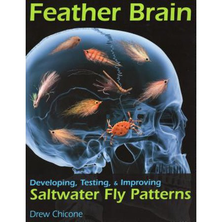 Feather Brain : Developing, Testing, and Improving Saltwater Fly