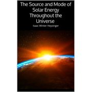 The Source and Mode of Solar Energy Throughout the Universe - eBook