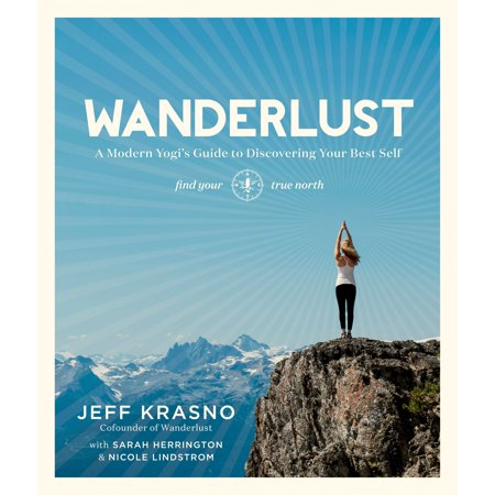 Wanderlust : A Modern Yogi's Guide to Discovering Your Best