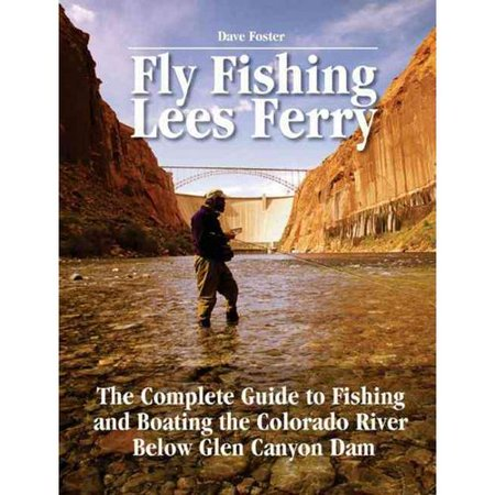 Fly fishing lees ferry the complete guide to fishing and for Colorado fishing guide