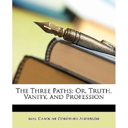 The Three Paths: Or, Truth, Vanity, and Profession - image 1 de 1