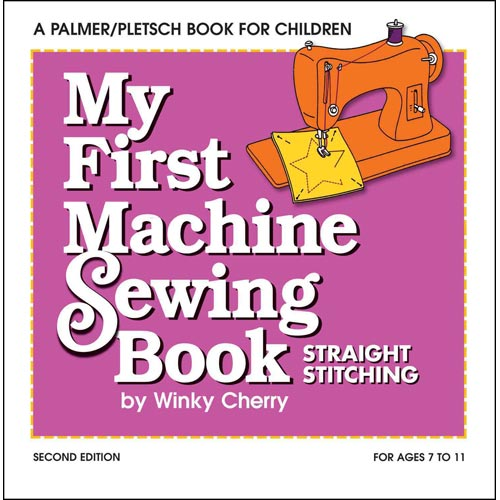 My First Machine Sewing Book: Straight Stitching