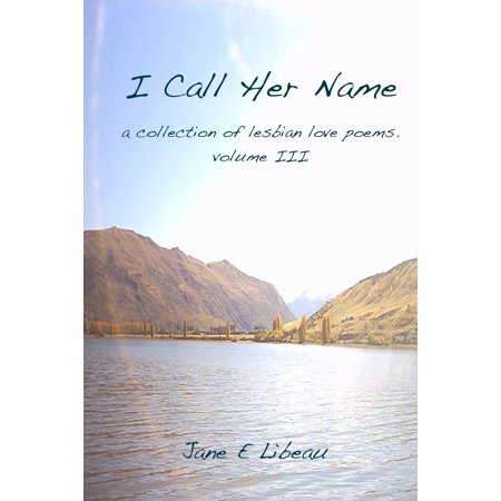 I Call Her Name. A Collection of Lesbian Love Poems. Volume III -