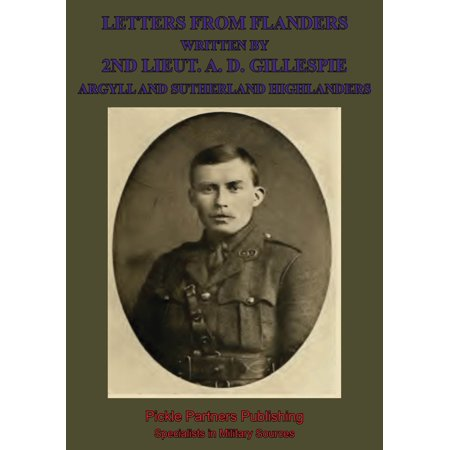 Letters From Flanders Written By 2nd Lieut. A. D. Gillespie, Argyll And Sutherland Highlanders - eBook ()