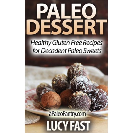 Paleo Dessert: Healthy Gluten Free Recipes for Decadent Paleo Sweets - eBook ()