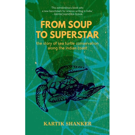 - From Soup to Superstar: The Story of Sea Turtle Conservation along the Indian Coast - eBook