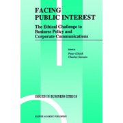 Facing Public Interest : The Ethical Challenge to Business Policy and Corporate Communications