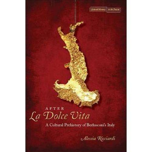 After La Dolce Vita: A Cultural Prehistory of Berlusconi's Italy