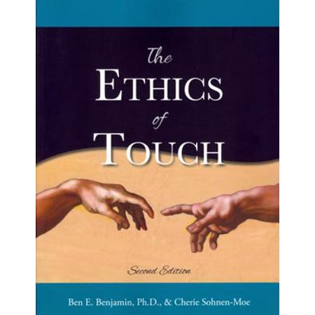 The Ethics of Touch : The Hands-On Practitioner's Guide to Creating a Professional, Safe and Enduring (Chapter 3 Professional Ethics For Massage Practitioners)