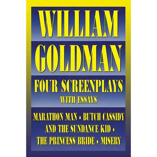 William Goldman: Four Screenplays With Essays : Marathon Man, Butch Cassidy and the Sundance Kid, the Princess Bride, Misery
