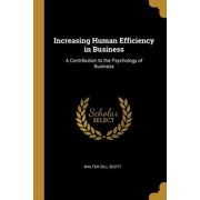 Increasing Human Efficiency in Business: A Contribution to the Psychology of Business Paperback