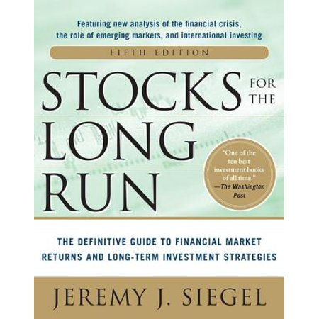 Stocks for the Long Run 5/E: The Definitive Guide to Financial Market Returns & Long-Term Investment Strategies -