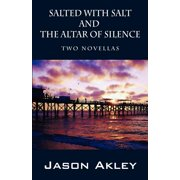 Salted with Salt and the Altar of Silence : Two Novellas