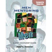 Men Mentoring Men : A Men's Discipleship Course; An Interactive One-On-One or Small Group Christian Growth Manual for Men