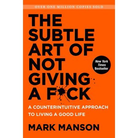 The Subtle Art of Not Giving a F*ck: A Counterintuitive Approach to Living a Good Life - (Subtle Art Of Not Giving Af Review)