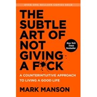 The Subtle Art of Not Giving a F*ck: A Counterintuitive Approach to Living a Good Life - Hardcover