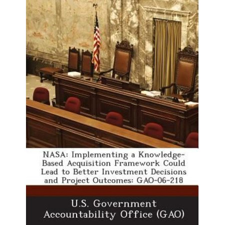 Nasa  Implementing A Knowledge Based Acquisition Framework Could Lead To Better Investment Decisions And Project Outcomes  G