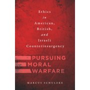 Pursuing Moral Warfare: Ethics in American, British, and Israeli Counterinsurgency (Hardcover)