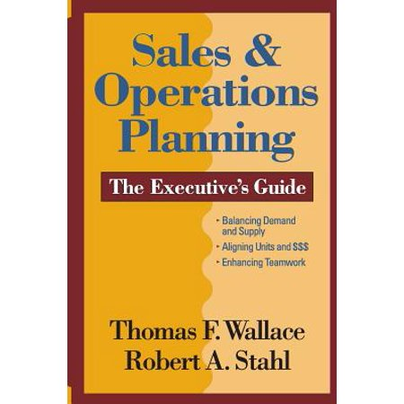 Sales & Operations Planning the Executive's Guide (Sales & Operations Planning The Executives Guide)