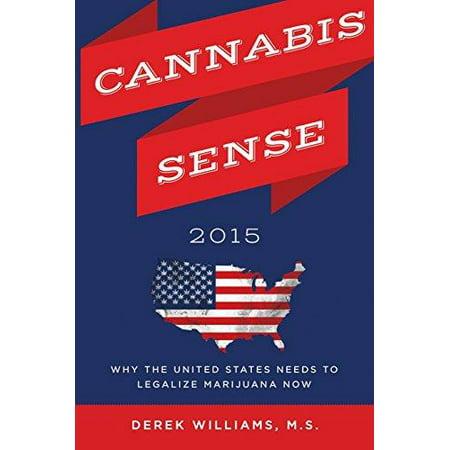Cannabis Sense 2015  Why The United States Needs To Legalize Marijuana Now