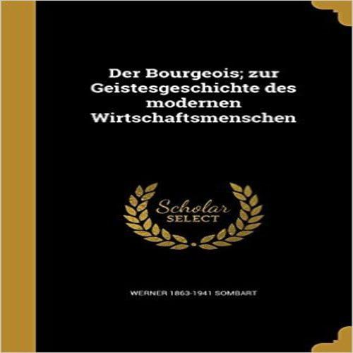 Der Bourgeois; Zur Geistesgeschichte Des Modernen Wirtschaftsmenschen