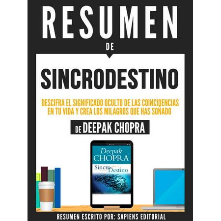 Sincrodestino: Descifra El Significado Oculto De Las Coincidencias En Tu Vida Y Crea Los Milagros Que Has Soñado - Resumen Del Libro De Deepak Chopra -