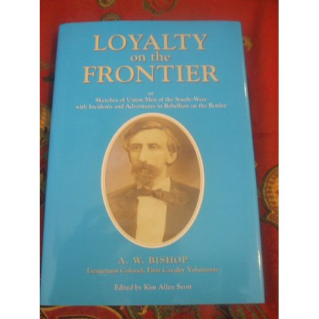 Loyalty On The Frontier  Or Sketches Of Union Men Of The South West  With Incidents And Adventures In Rebellion On The Border  Classic Reprint