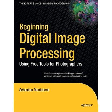 Beginning Digital Image Processing : Using Free Tools for