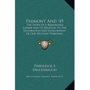 Fremont and '49 : The Story of a Remarkable Career and Its Relation to the Exploration and Development of Our Western Territory, Especially of California