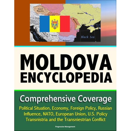 Moldova Encyclopedia: Comprehensive Coverage - Political Situation, Economy, Foreign Policy, Russian Influence, NATO, European Union, U.S. Policy, Transnistria and the Transniestrian Conflict - (Police Union)
