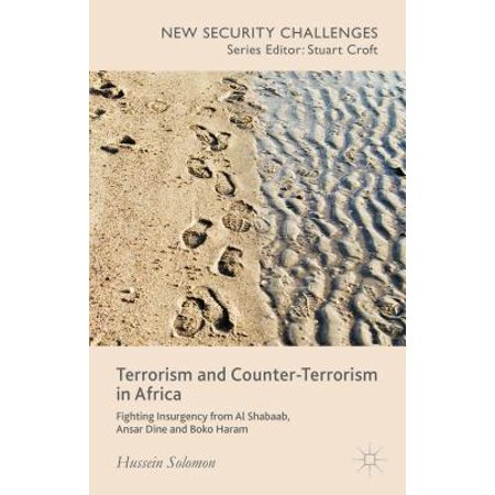 Terrorism and Counter-Terrorism in Africa : Fighting Insurgency from Al Shabaab, Ansar Dine and Boko