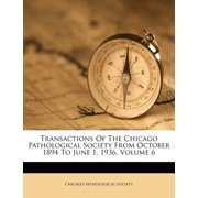 Transactions of the Chicago Pathological Society from October 1894 to June 1, 1936, Volume 6