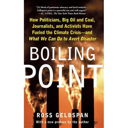 Boiling Point : How Politicians, Big Oil and Coal, Journalists, and Activists Have Fueled a Climate Crisis--And What We Can Do to Avert Disaster