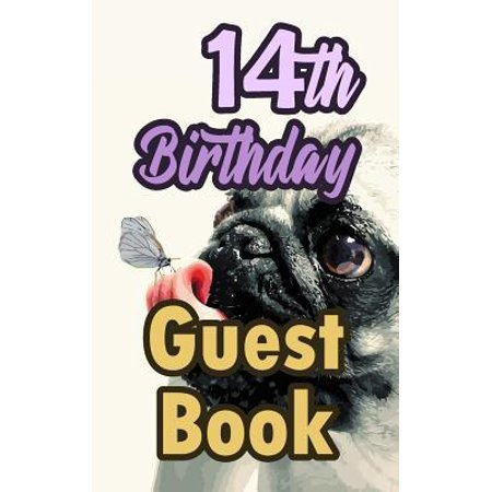 14th Birthday Guest Book : 14 Pug Dog Celebration Message Logbook for Visitors Family and Friends to Write in Comments & Best Wishes Gift Log