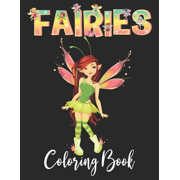 Fairies Coloring Book : An Kids and Adult Coloring Book with Adorable Fairy Girls, Gentle Winged Fairy Images & Beautiful Fairy Tale Princess Scenes and Fables Coloring Book. Perfect Gifts for girl. Best unique gift for kids and teens girls. (Paperback)