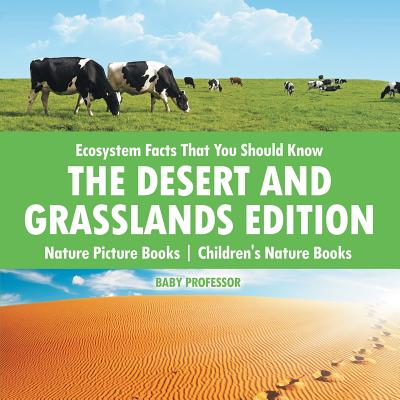 Ecosystem Facts That You Should Know - The Desert and Grasslands Edition - Nature Picture Books Children's Nature Books